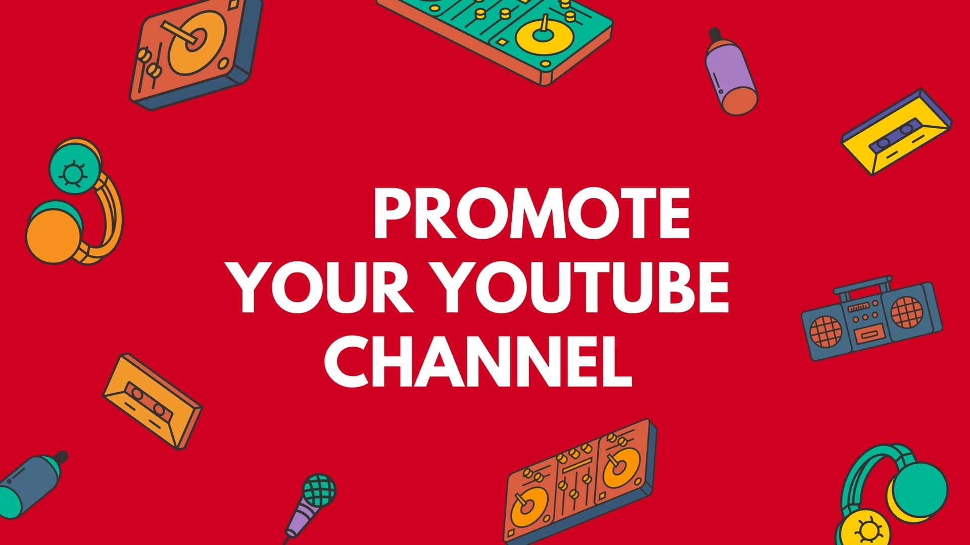 Important Steps to promote Your Youtube Channel & Videos